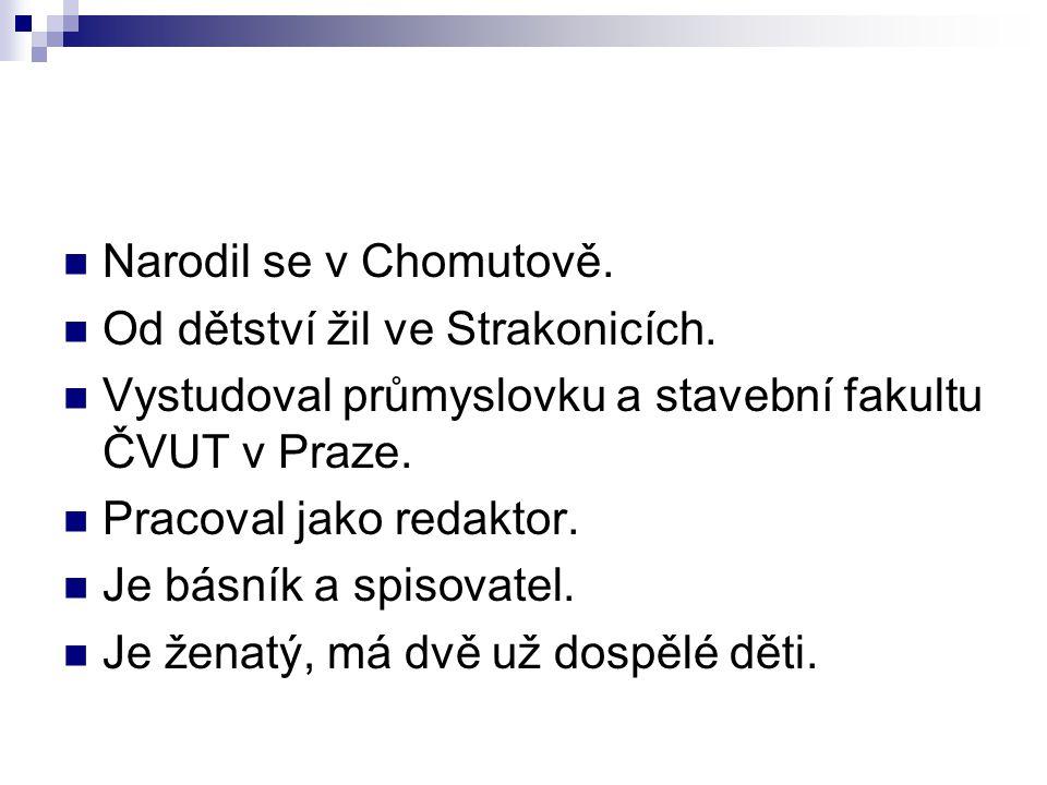 Narodil se v Chomutově. Od dětství žil ve Strakonicích.