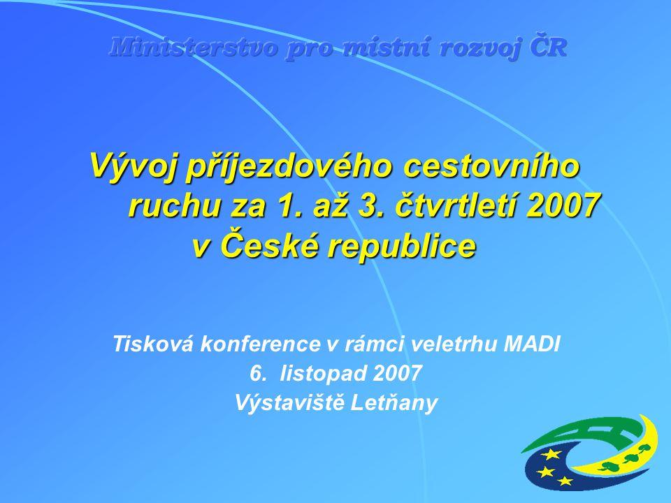 Vývoj příjezdového cestovního ruchu za 1. až 3. čtvrtletí 2007 v České republice Tisková konference v rámci veletrhu MADI 6. listopad 2007 Výstaviště