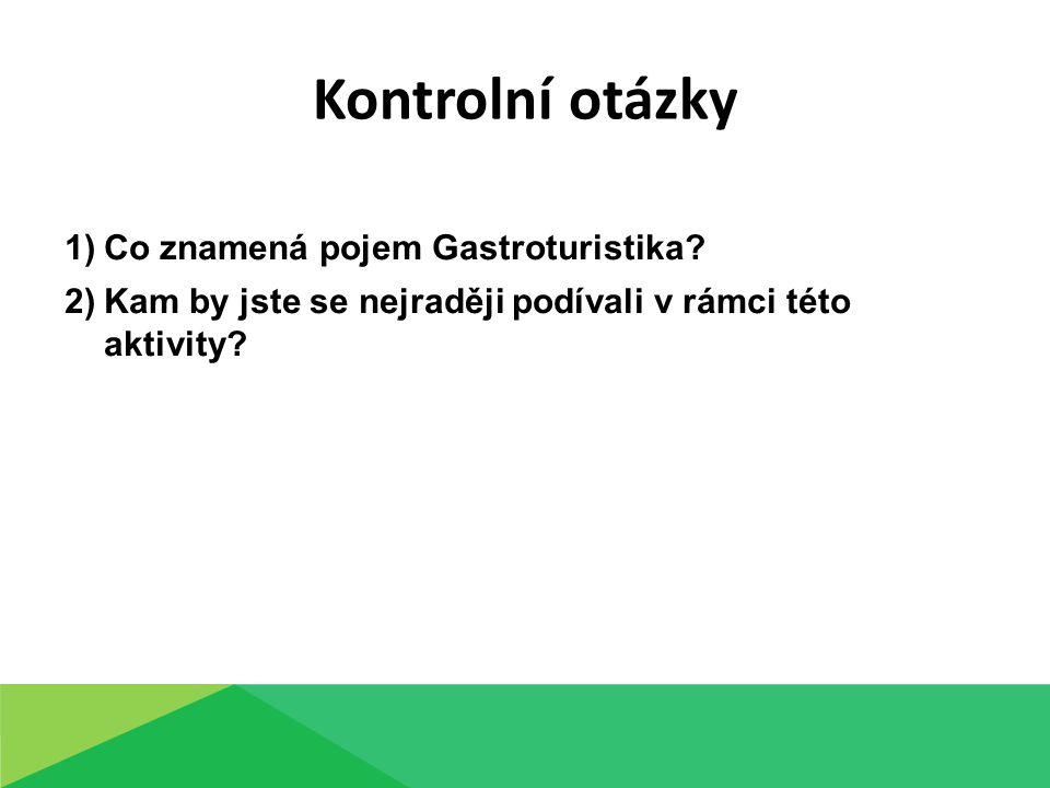 Kontrolní otázky 1)Co znamená pojem Gastroturistika.