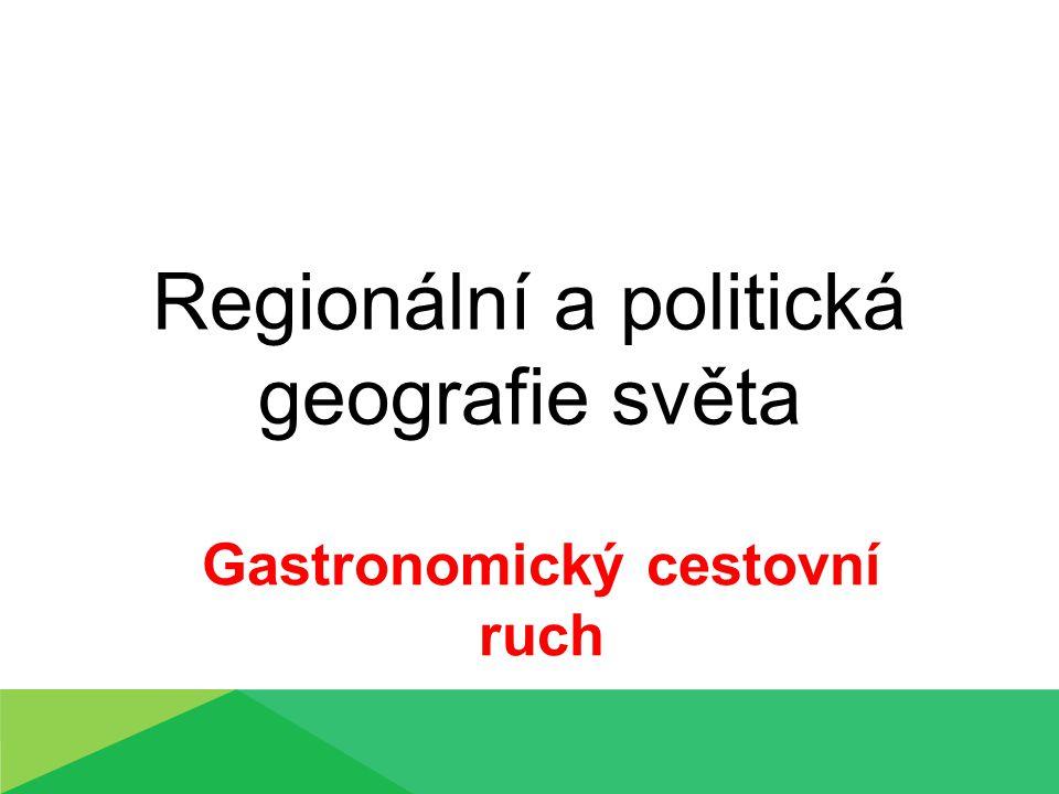 Regionální a politická geografie světa Gastronomický cestovní ruch