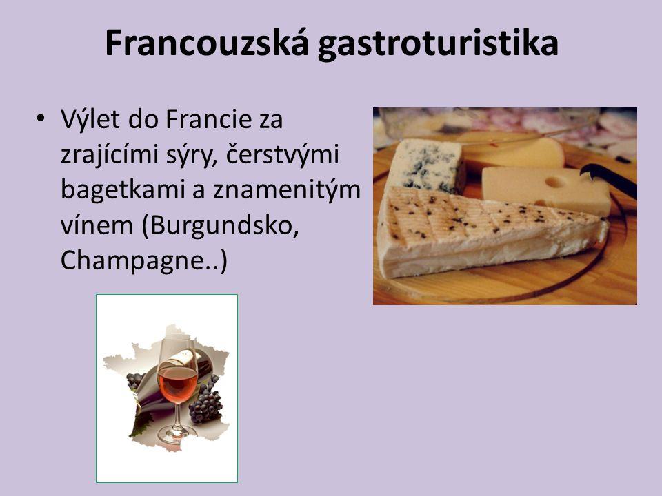 Francouzská gastroturistika Výlet do Francie za zrajícími sýry, čerstvými bagetkami a znamenitým vínem (Burgundsko, Champagne..)