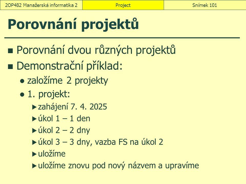 Porovnání projektů Porovnání dvou různých projektů Demonstrační příklad: založíme 2 projekty 1. projekt:  zahájení 7. 4. 2025  úkol 1 – 1 den  úkol