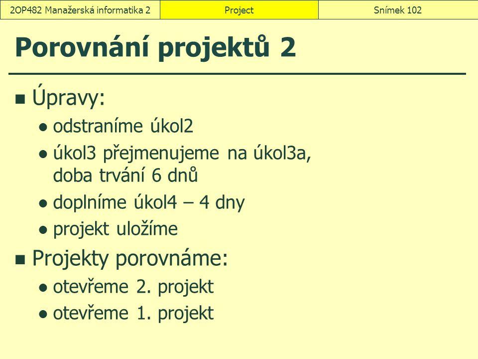 Porovnání projektů 2 Úpravy: odstraníme úkol2 úkol3 přejmenujeme na úkol3a, doba trvání 6 dnů doplníme úkol4 – 4 dny projekt uložíme Projekty porovnám