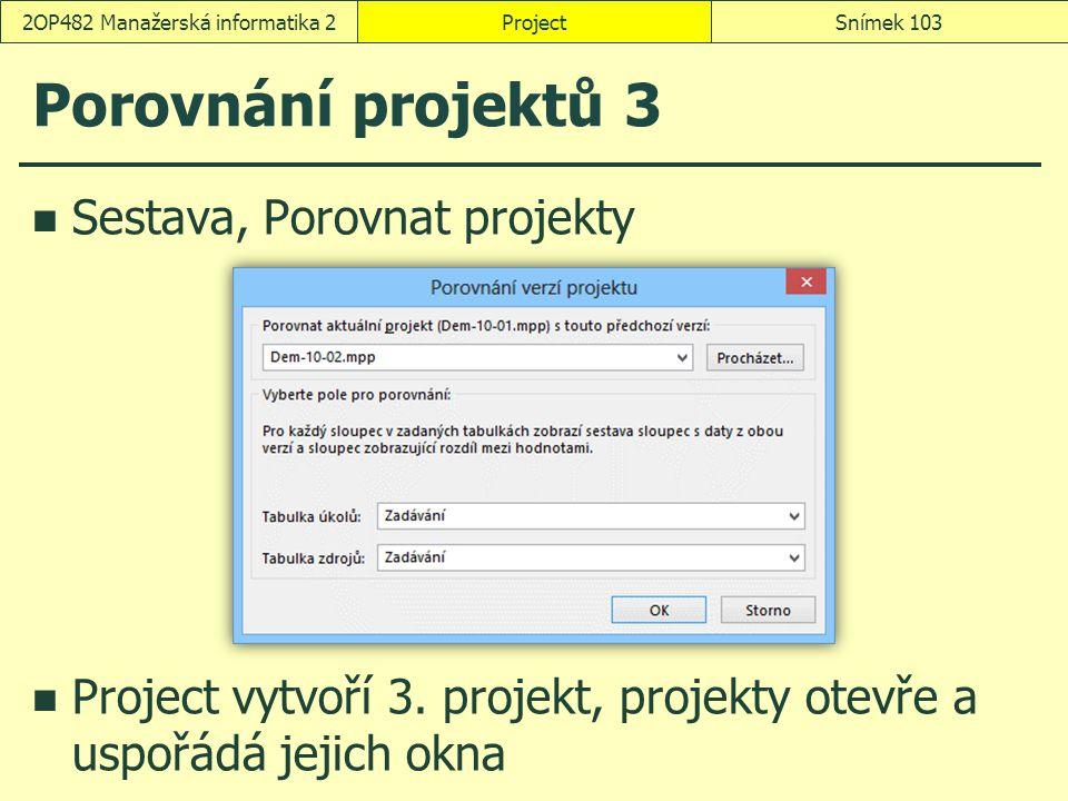 Porovnání projektů 3 Sestava, Porovnat projekty Project vytvoří 3. projekt, projekty otevře a uspořádá jejich okna ProjectSnímek 1032OP482 Manažerská