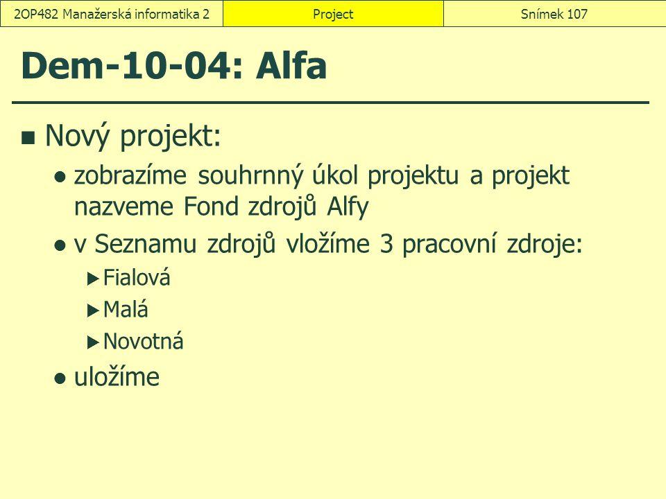 Dem-10-04: Alfa Nový projekt: zobrazíme souhrnný úkol projektu a projekt nazveme Fond zdrojů Alfy v Seznamu zdrojů vložíme 3 pracovní zdroje:  Fialov
