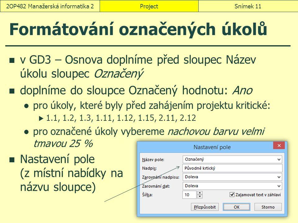 Formátování označených úkolů v GD3 – Osnova doplníme před sloupec Název úkolu sloupec Označený doplníme do sloupce Označený hodnotu: Ano pro úkoly, kt