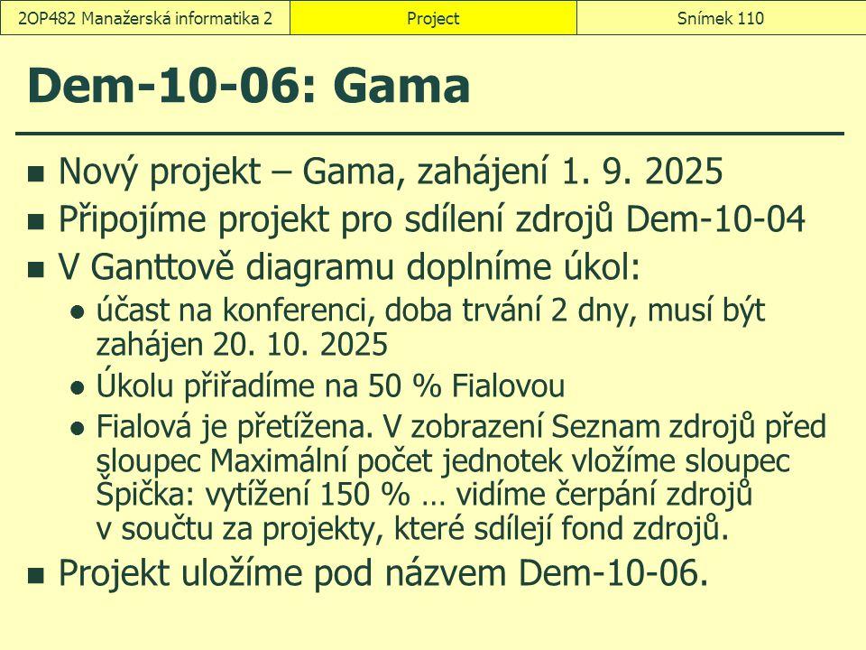 Dem-10-06: Gama Nový projekt – Gama, zahájení 1. 9. 2025 Připojíme projekt pro sdílení zdrojů Dem-10-04 V Ganttově diagramu doplníme úkol: účast na ko