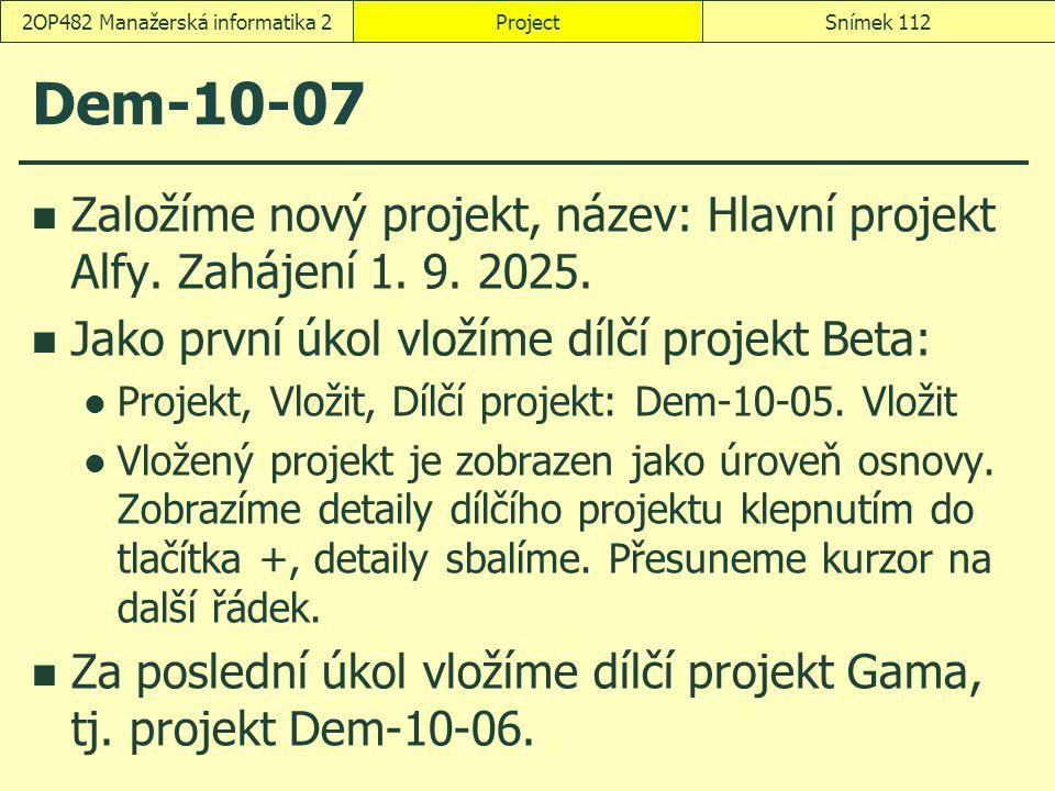 Dem-10-07 Založíme nový projekt, název: Hlavní projekt Alfy. Zahájení 1. 9. 2025. Jako první úkol vložíme dílčí projekt Beta: Projekt, Vložit, Dílčí p