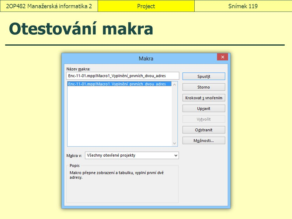Otestování makra ProjectSnímek 1192OP482 Manažerská informatika 2