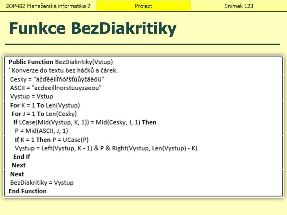Funkce BezDiakritiky ProjectSnímek 1232OP482 Manažerská informatika 2