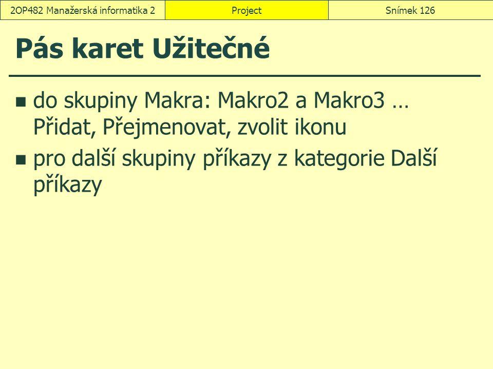 Pás karet Užitečné do skupiny Makra: Makro2 a Makro3 … Přidat, Přejmenovat, zvolit ikonu pro další skupiny příkazy z kategorie Další příkazy ProjectSn