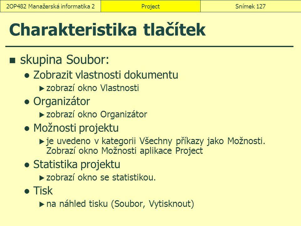 Charakteristika tlačítek skupina Soubor: Zobrazit vlastnosti dokumentu  zobrazí okno Vlastnosti Organizátor  zobrazí okno Organizátor Možnosti proje
