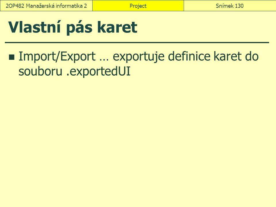 Vlastní pás karet Import/Export … exportuje definice karet do souboru.exportedUI ProjectSnímek 1302OP482 Manažerská informatika 2