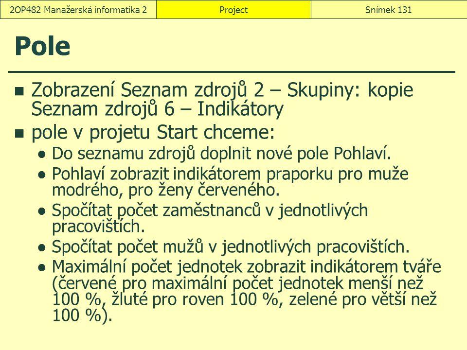 Pole Zobrazení Seznam zdrojů 2 – Skupiny: kopie Seznam zdrojů 6 – Indikátory pole v projetu Start chceme: Do seznamu zdrojů doplnit nové pole Pohlaví.