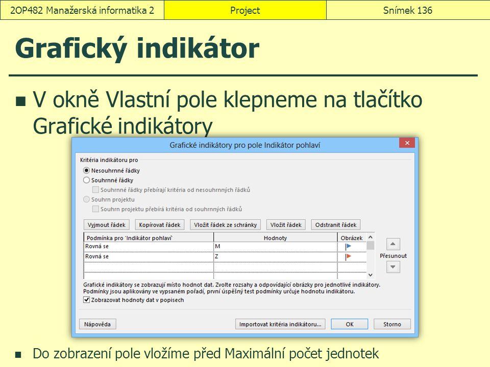 Grafický indikátor V okně Vlastní pole klepneme na tlačítko Grafické indikátory Do zobrazení pole vložíme před Maximální počet jednotek ProjectSnímek