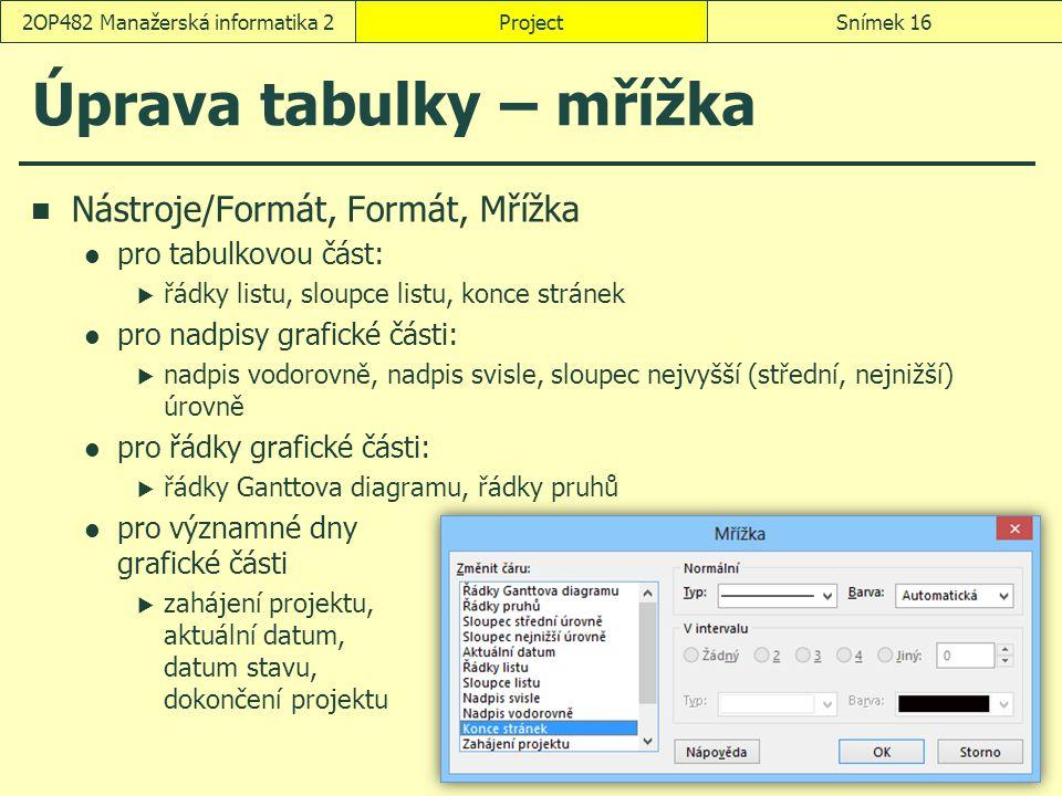 Úprava tabulky – mřížka Nástroje/Formát, Formát, Mřížka pro tabulkovou část:  řádky listu, sloupce listu, konce stránek pro nadpisy grafické části: 