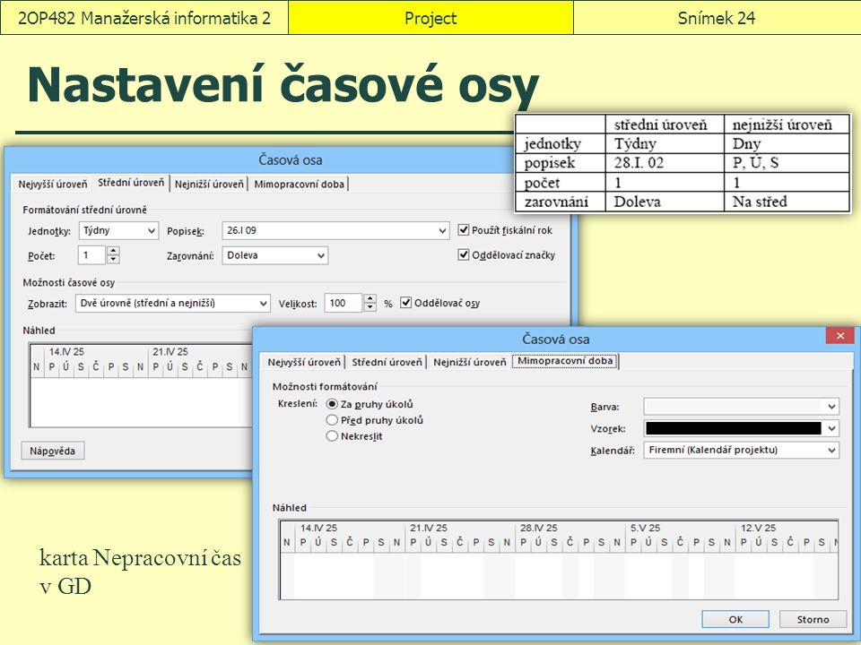 Nastavení časové osy ProjectSnímek 242OP482 Manažerská informatika 2 karta Nepracovní čas v GD
