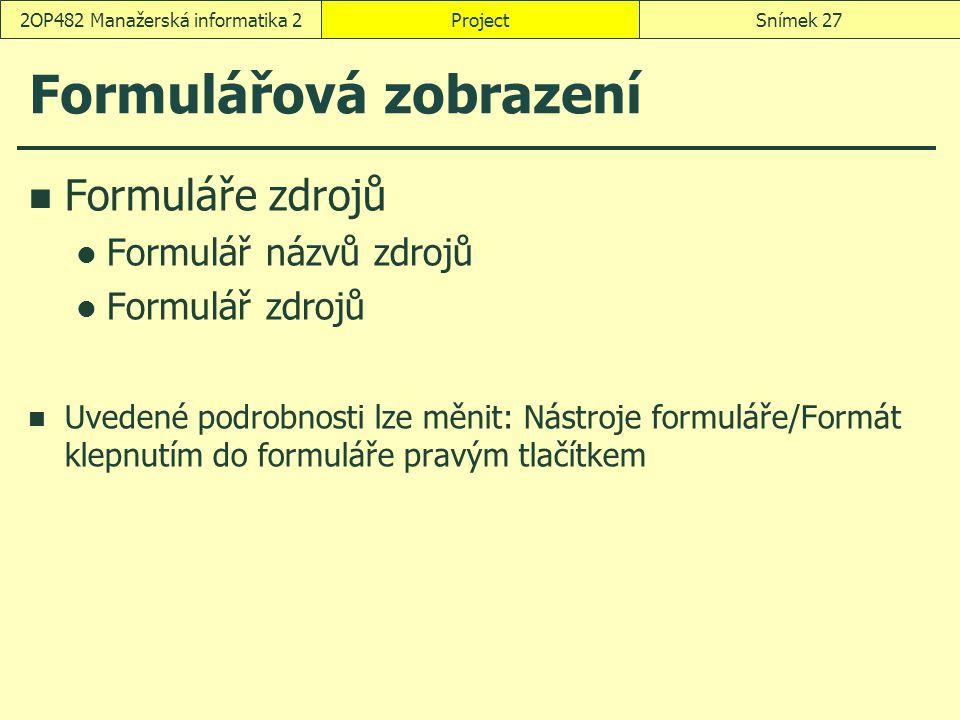 Formulářová zobrazení Formuláře zdrojů Formulář názvů zdrojů Formulář zdrojů Uvedené podrobnosti lze měnit: Nástroje formuláře/Formát klepnutím do for