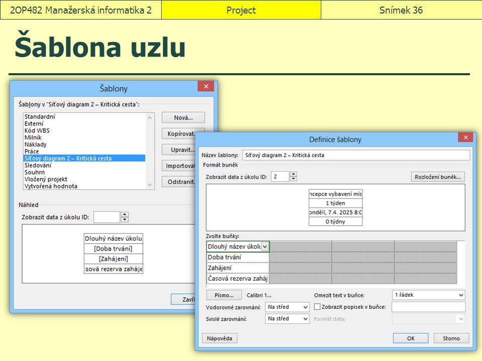 Šablona uzlu ProjectSnímek 362OP482 Manažerská informatika 2