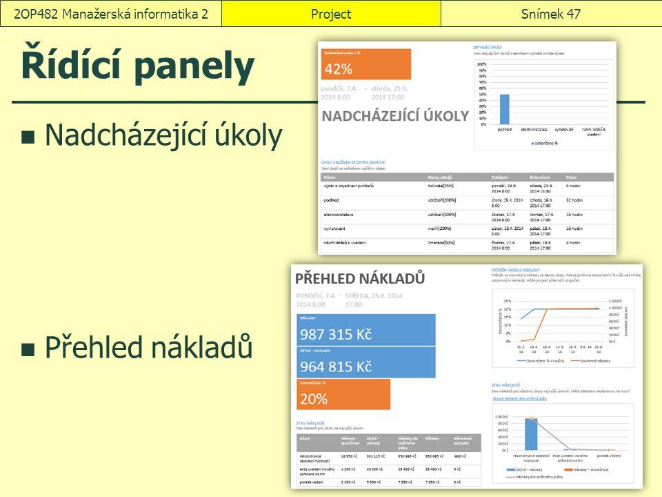 Řídící panely Nadcházející úkoly Přehled nákladů ProjectSnímek 472OP482 Manažerská informatika 2