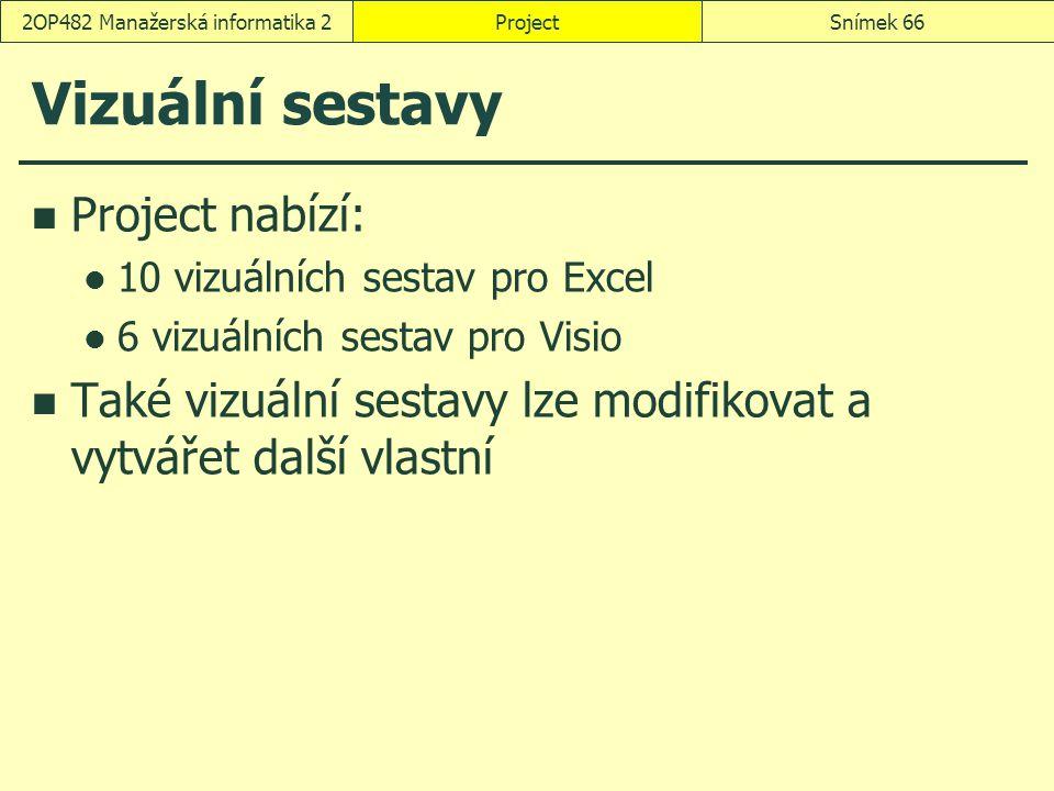 Vizuální sestavy Project nabízí: 10 vizuálních sestav pro Excel 6 vizuálních sestav pro Visio Také vizuální sestavy lze modifikovat a vytvářet další v