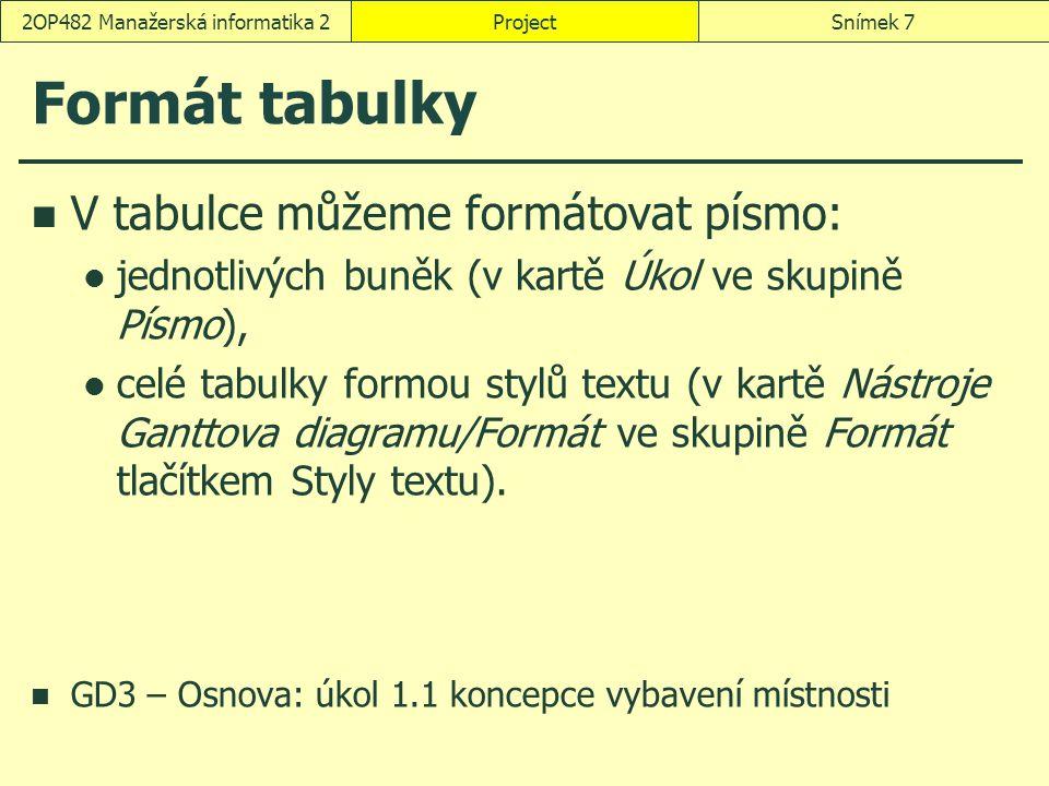Formát tabulky V tabulce můžeme formátovat písmo: jednotlivých buněk (v kartě Úkol ve skupině Písmo), celé tabulky formou stylů textu (v kartě Nástroj