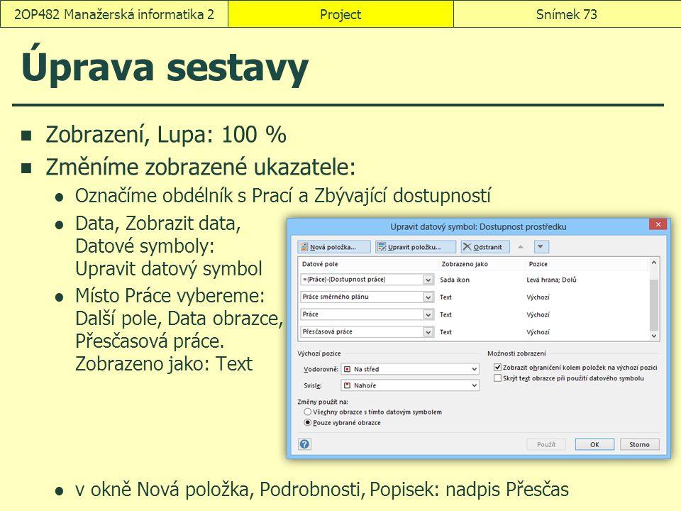 Úprava sestavy Zobrazení, Lupa: 100 % Změníme zobrazené ukazatele: Označíme obdélník s Prací a Zbývající dostupností Data, Zobrazit data, Datové symbo