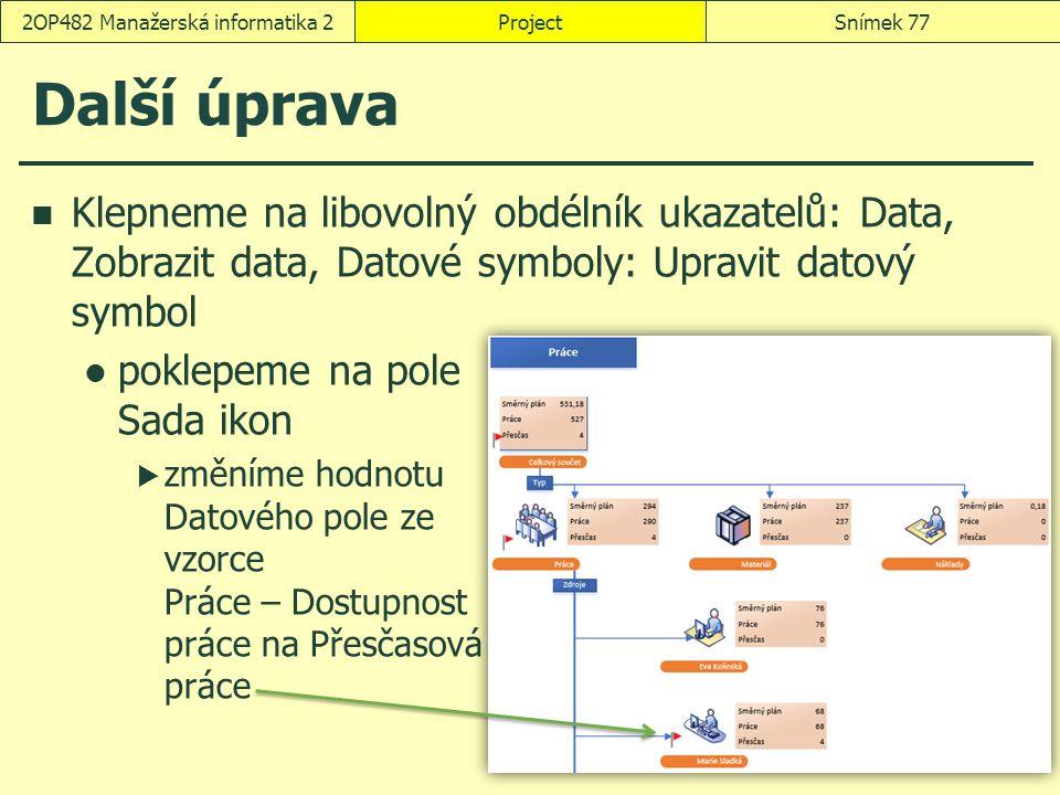 Další úprava Klepneme na libovolný obdélník ukazatelů: Data, Zobrazit data, Datové symboly: Upravit datový symbol poklepeme na pole Sada ikon  změním
