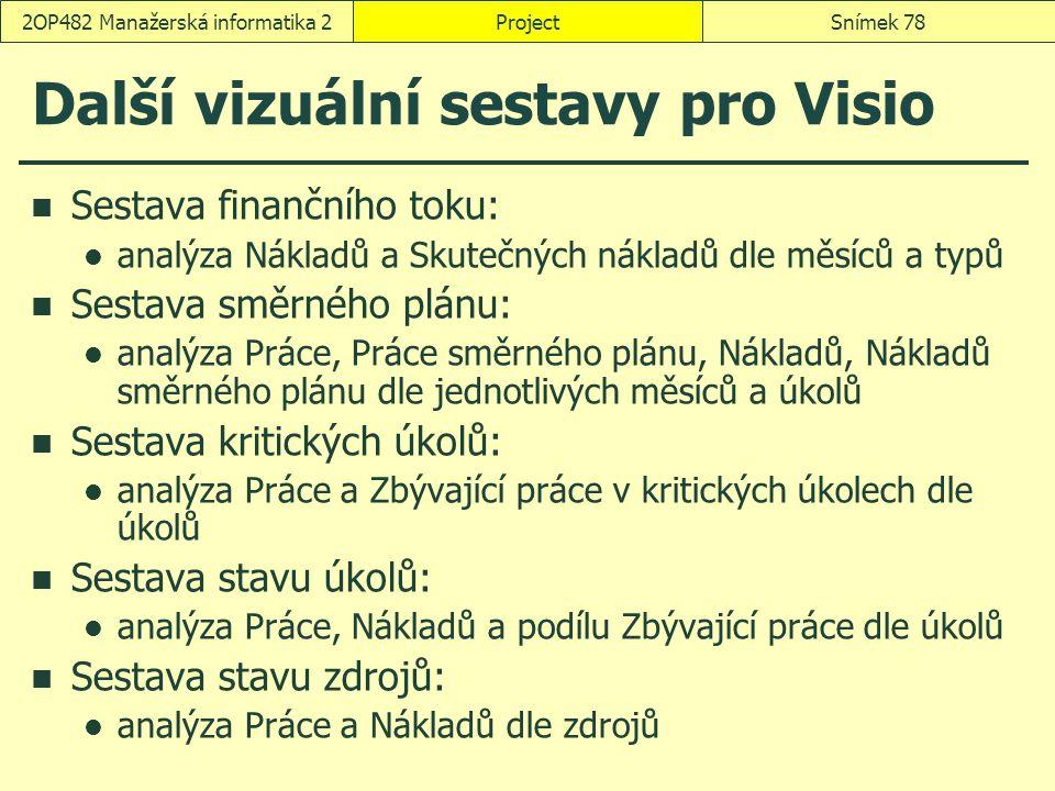 Další vizuální sestavy pro Visio Sestava finančního toku: analýza Nákladů a Skutečných nákladů dle měsíců a typů Sestava směrného plánu: analýza Práce