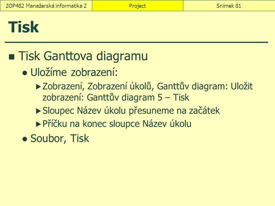 Tisk Tisk Ganttova diagramu Uložíme zobrazení:  Zobrazení, Zobrazení úkolů, Ganttův diagram: Uložit zobrazení: Ganttův diagram 5 – Tisk  Sloupec Náz