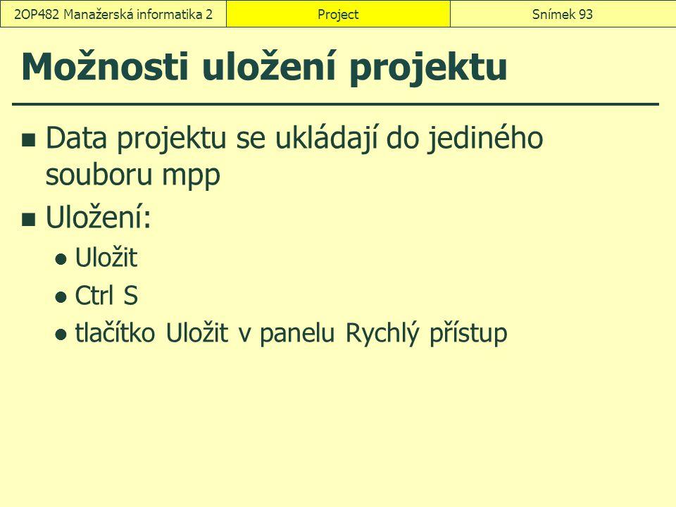 Možnosti uložení projektu Data projektu se ukládají do jediného souboru mpp Uložení: Uložit Ctrl S tlačítko Uložit v panelu Rychlý přístup ProjectSním