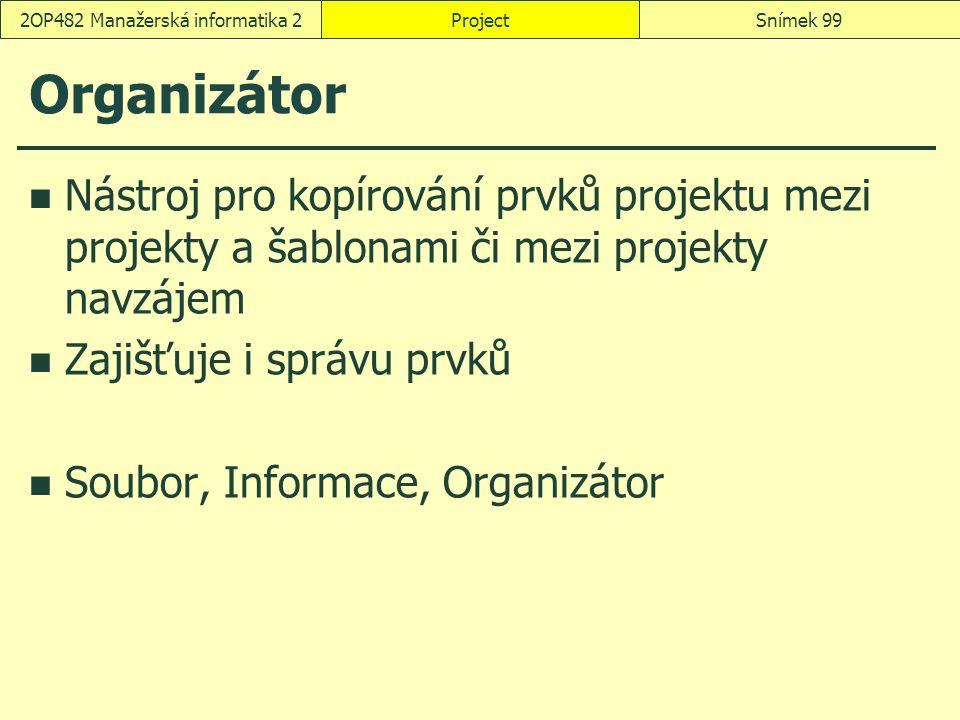 Organizátor Nástroj pro kopírování prvků projektu mezi projekty a šablonami či mezi projekty navzájem Zajišťuje i správu prvků Soubor, Informace, Orga