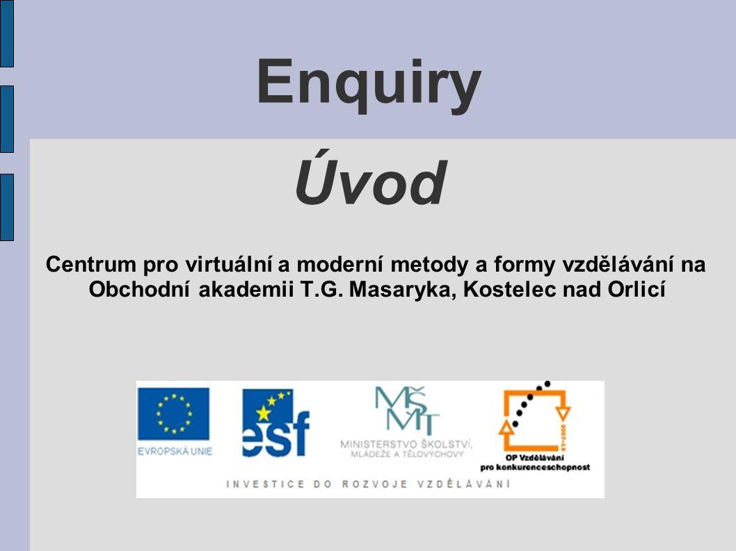 Enquiry – Poptávka Vocabulary: enquiry (n) – žádost, poptávka (písemná, ústní), (also inquiry – especially in AmE) enquire about sth (v) – dotázat se na něco enquire into sth (v) – vyšetřit něco require (v) – žádat, potřebovat requirement (n) – požadavek, potřeba request (n) – žádost, přání request (v) – žádat ask for (v) – žádat (méně formální než request nebo require)