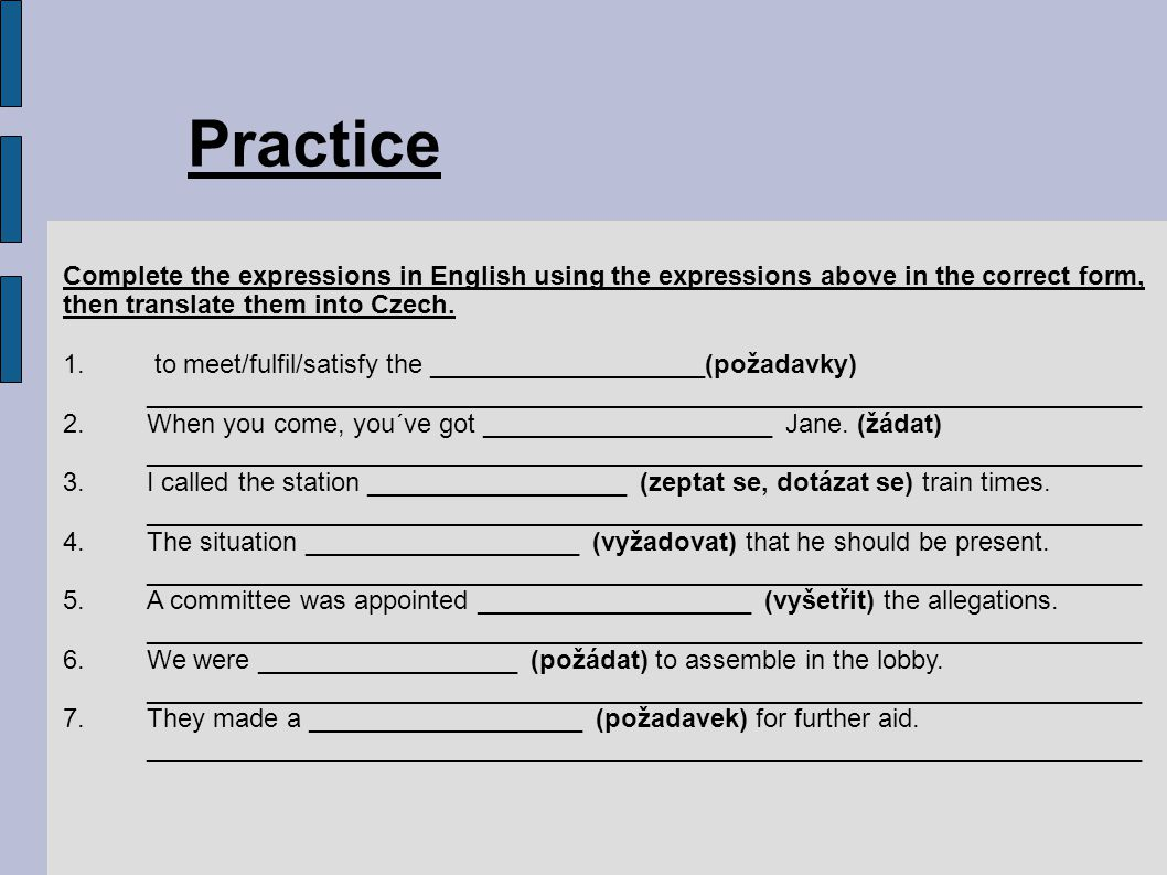 Complete the expressions in English using the expressions above in the correct form, then translate them into Czech.