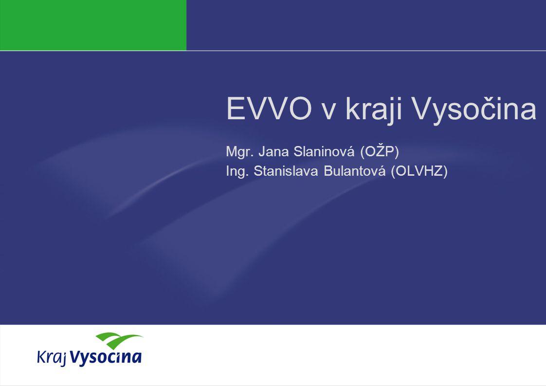 EVVO v kraji Vysočina Mgr. Jana Slaninová (OŽP) Ing. Stanislava Bulantová (OLVHZ)