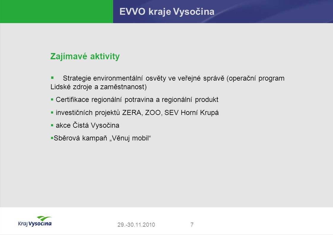 729.-30.11.2010 EVVO kraje Vysočina Zajímavé aktivity  Strategie environmentální osvěty ve veřejné správě (operační program Lidské zdroje a zaměstnan
