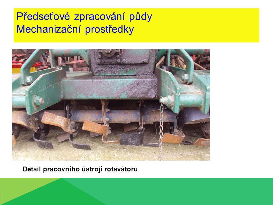 Předseťové zpracování půdy Mechanizační prostředky Detail pracovního ústrojí rotavátoru