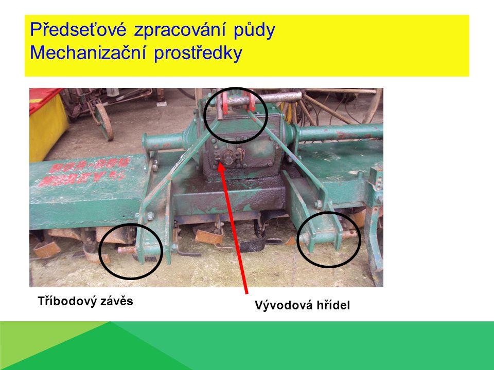 Předseťové zpracování půdy Mechanizační prostředky Tříbodový závěs Vývodová hřídel