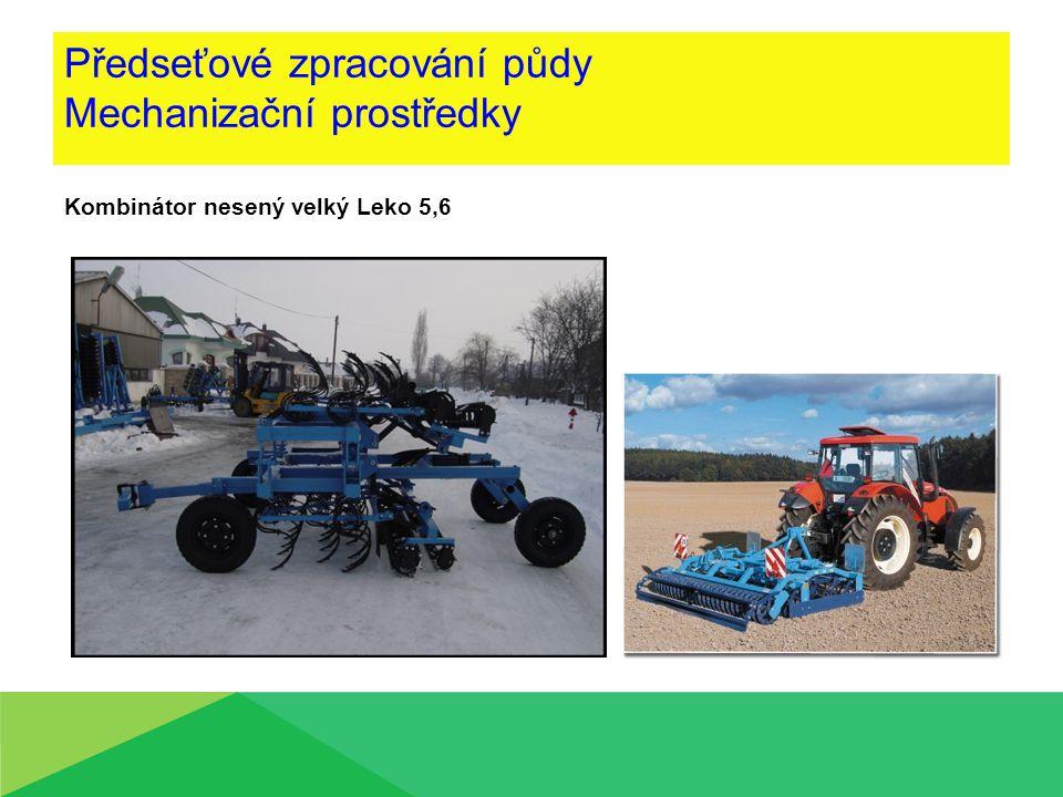 Předseťové zpracování půdy Mechanizační prostředky Kombinátor nesený velký Leko 5,6
