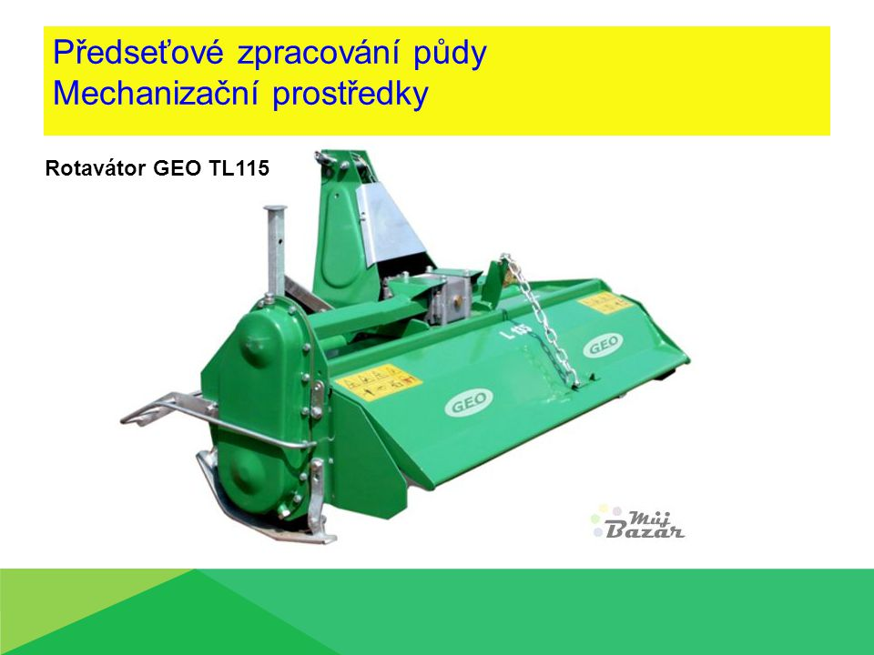Předseťové zpracování půdy Mechanizační prostředky Rotavátor GEO TL115