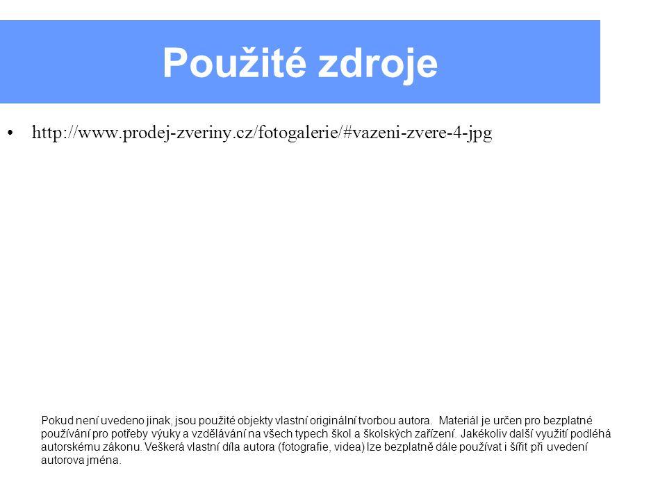 Použité zdroje http://www.prodej-zveriny.cz/fotogalerie/#vazeni-zvere-4-jpg Pokud není uvedeno jinak, jsou použité objekty vlastní originální tvorbou