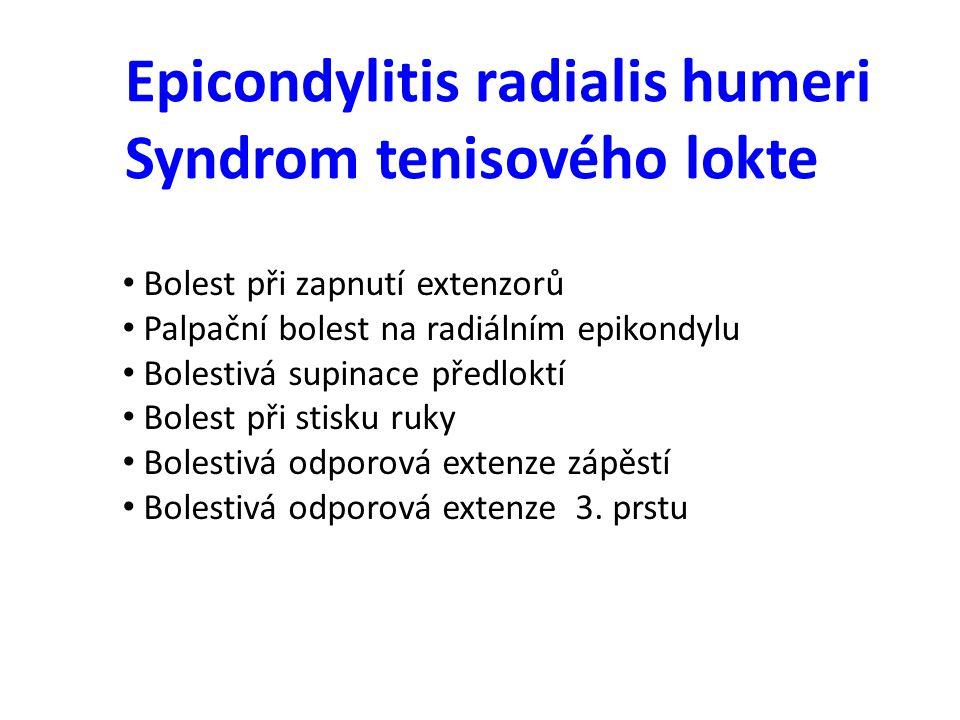 Epicondylitis radialis humeri Syndrom tenisového lokte Bolest při zapnutí extenzorů Palpační bolest na radiálním epikondylu Bolestivá supinace předlok
