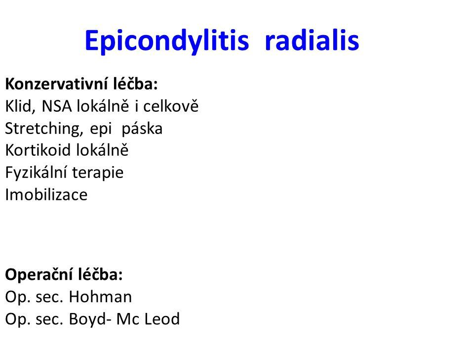 Epicondylitis radialis Konzervativní léčba: Klid, NSA lokálně i celkově Stretching, epi páska Kortikoid lokálně Fyzikální terapie Imobilizace Operační
