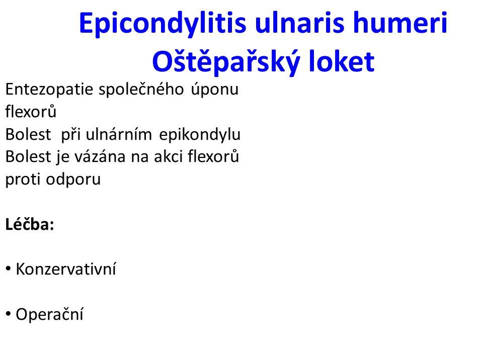 Epicondylitis ulnaris humeri Oštěpařský loket Entezopatie společného úponu flexorů Bolest při ulnárním epikondylu Bolest je vázána na akci flexorů pro