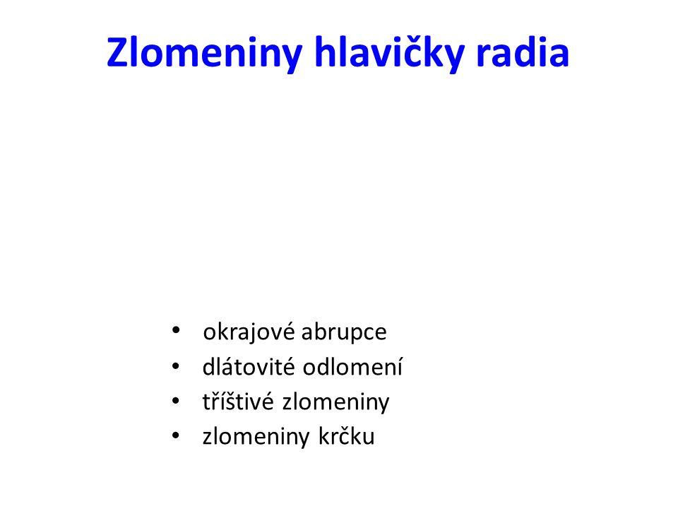 Zlomeniny hlavičky radia okrajové abrupce dlátovité odlomení tříštivé zlomeniny zlomeniny krčku