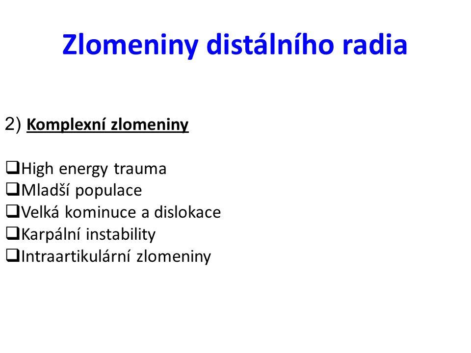Zlomeniny distálního radia 2) Komplexní zlomeniny  High energy trauma  Mladší populace  Velká kominuce a dislokace  Karpální instability  Intraar