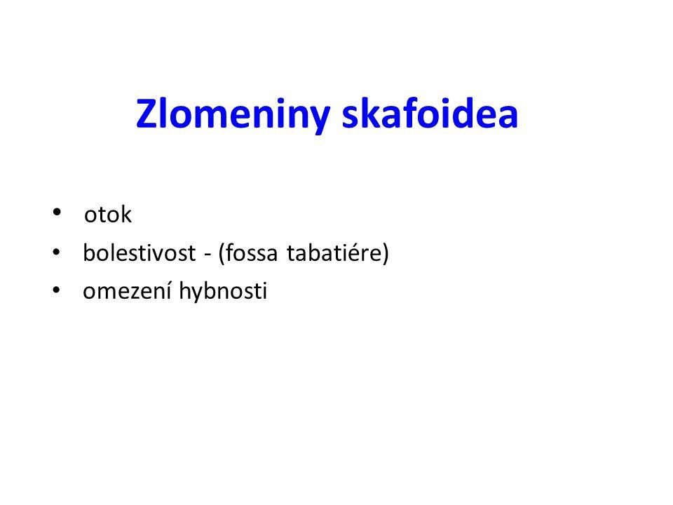 Zlomeniny skafoidea otok bolestivost - (fossa tabatiére) omezení hybnosti