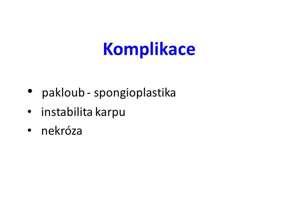 Komplikace pakloub - spongioplastika instabilita karpu nekróza