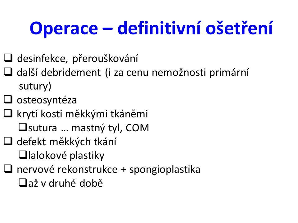 Operace – definitivní ošetření  desinfekce, přerouškování  další debridement (i za cenu nemožnosti primární sutury)  osteosyntéza  krytí kosti měk