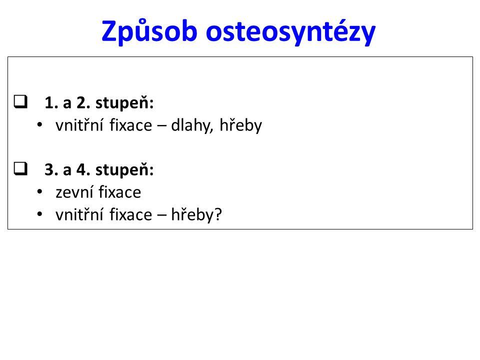 Způsob osteosyntézy  1. a 2. stupeň: vnitřní fixace – dlahy, hřeby  3. a 4. stupeň: zevní fixace vnitřní fixace – hřeby?